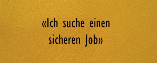 «Ich suche einen sicheren Job»